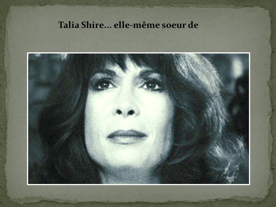 Talia Shire... elle-même soeur de