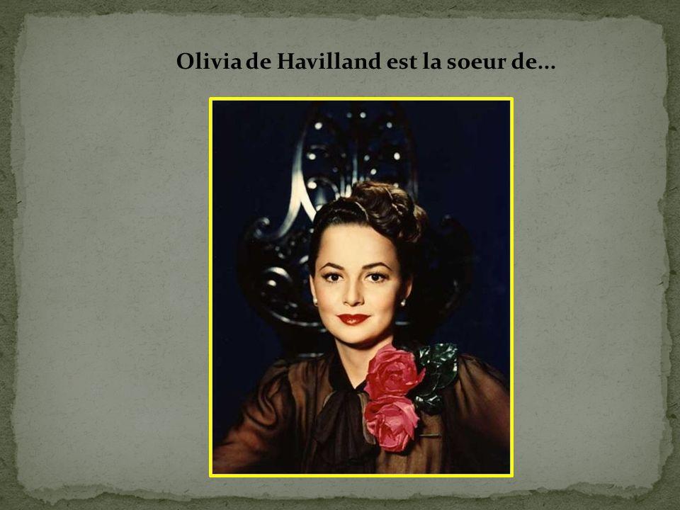Olivia de Havilland est la soeur de...