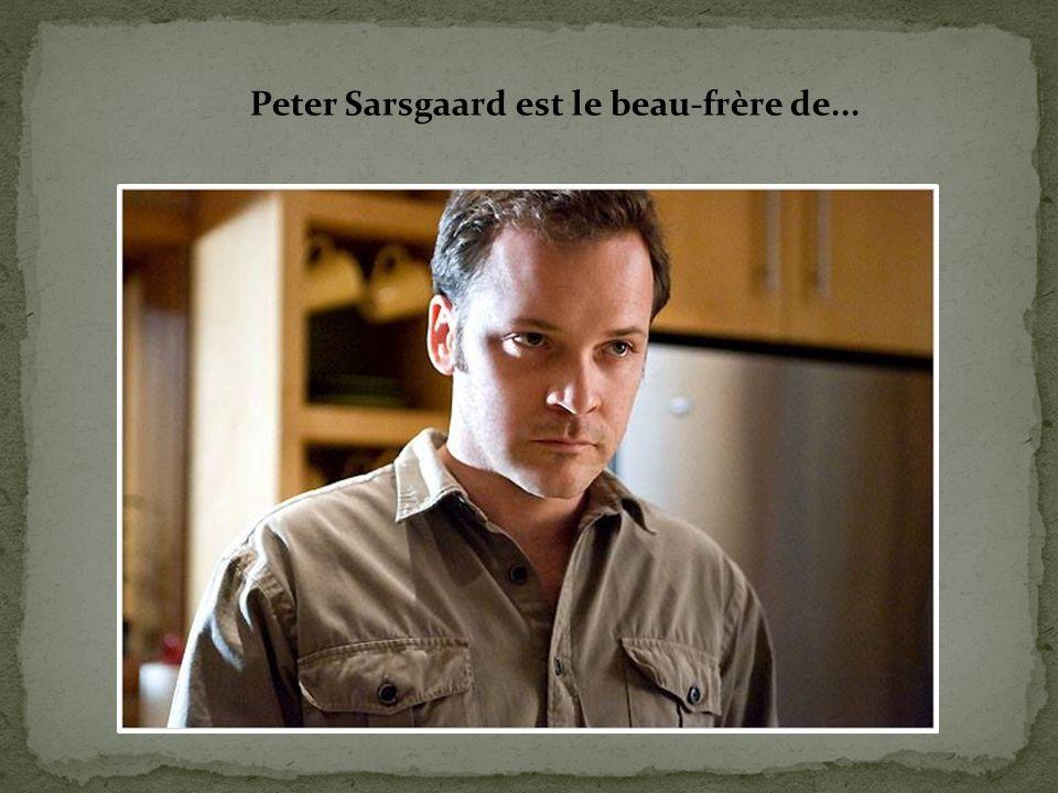 Peter Sarsgaard est le beau-frère de...