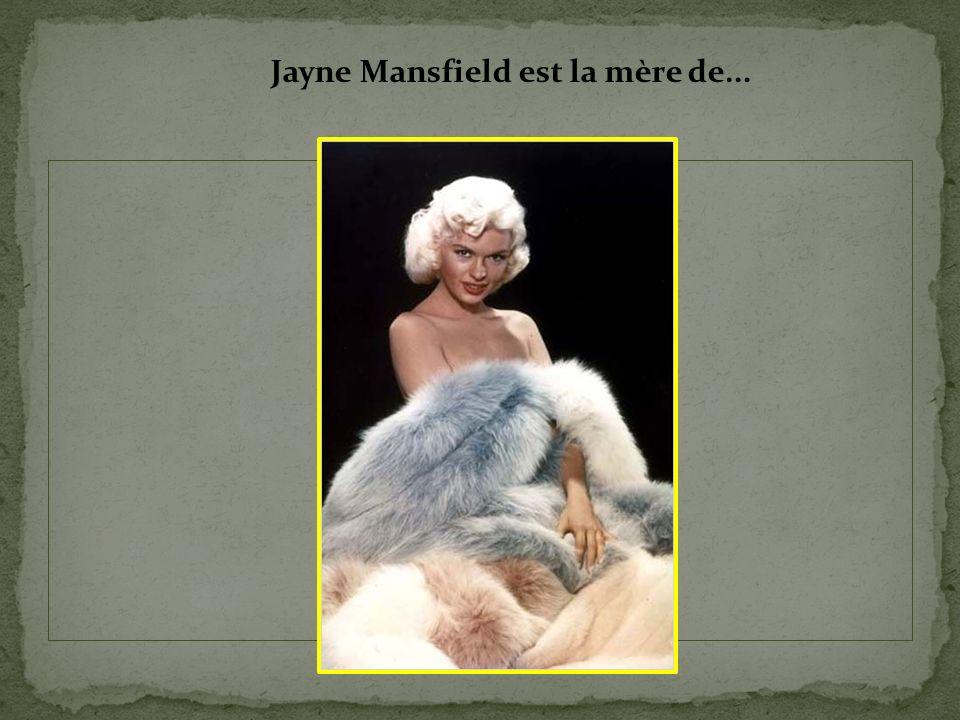 Jayne Mansfield est la mère de...