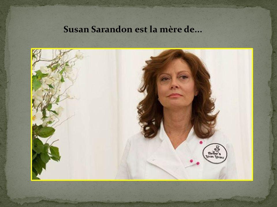 Susan Sarandon est la mère de...