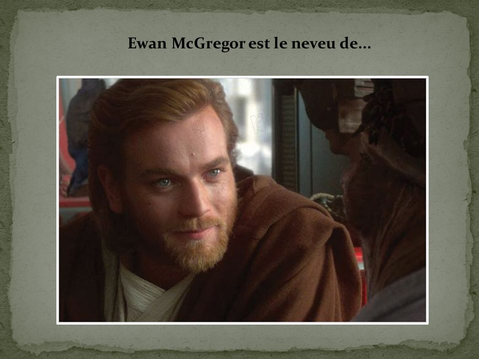 Ewan McGregor est le neveu de...