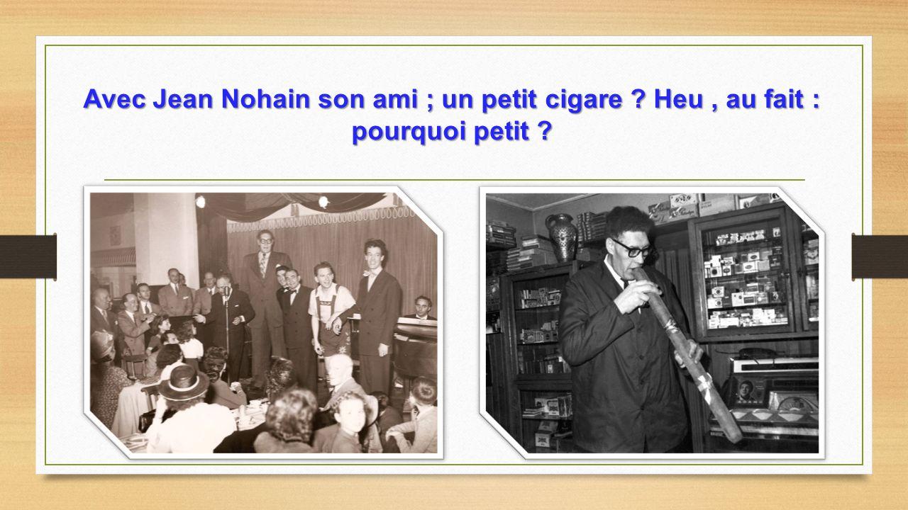Avec Jean Nohain son ami ; un petit cigare
