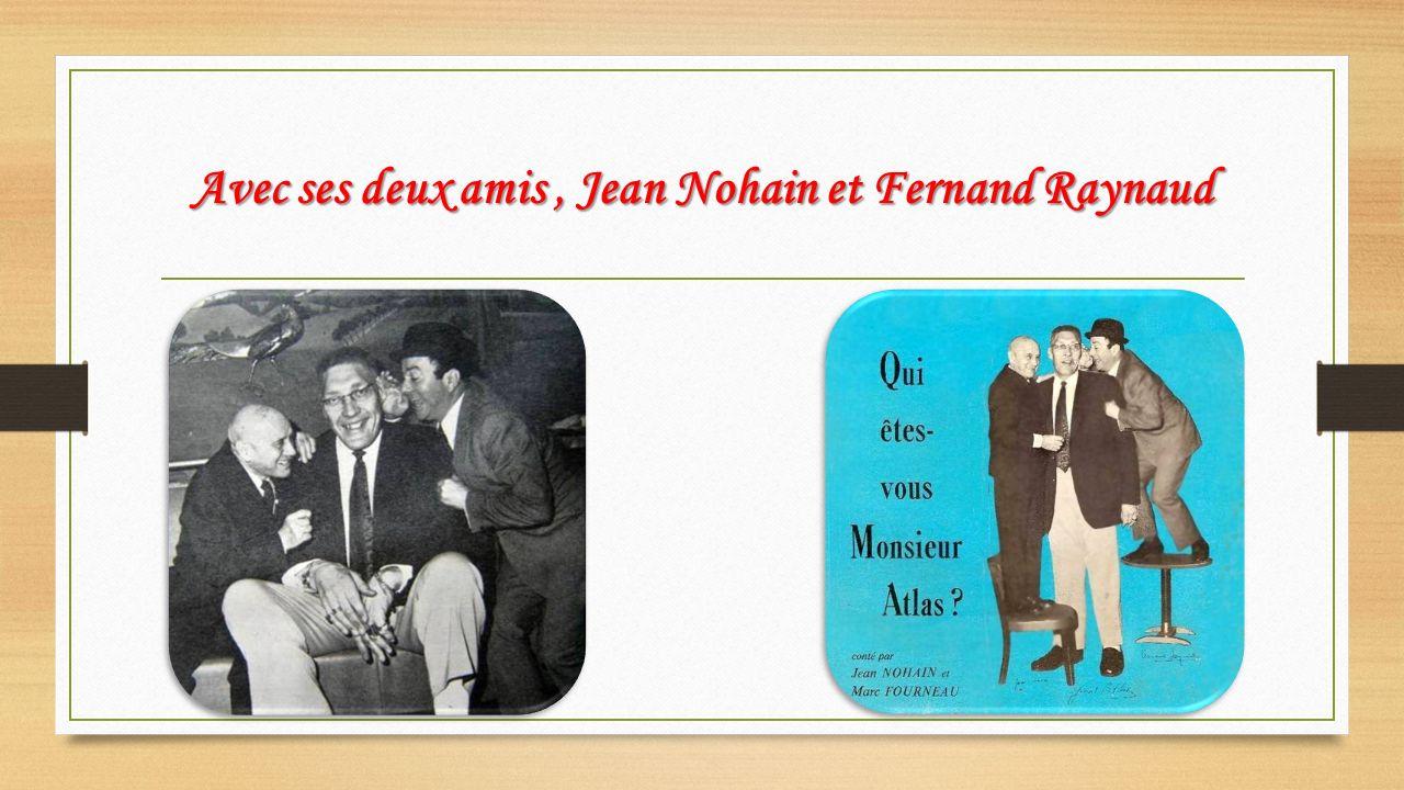 Avec ses deux amis , Jean Nohain et Fernand Raynaud