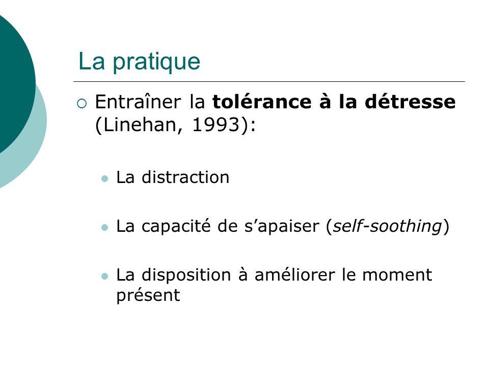 La pratique Entraîner la tolérance à la détresse (Linehan, 1993):