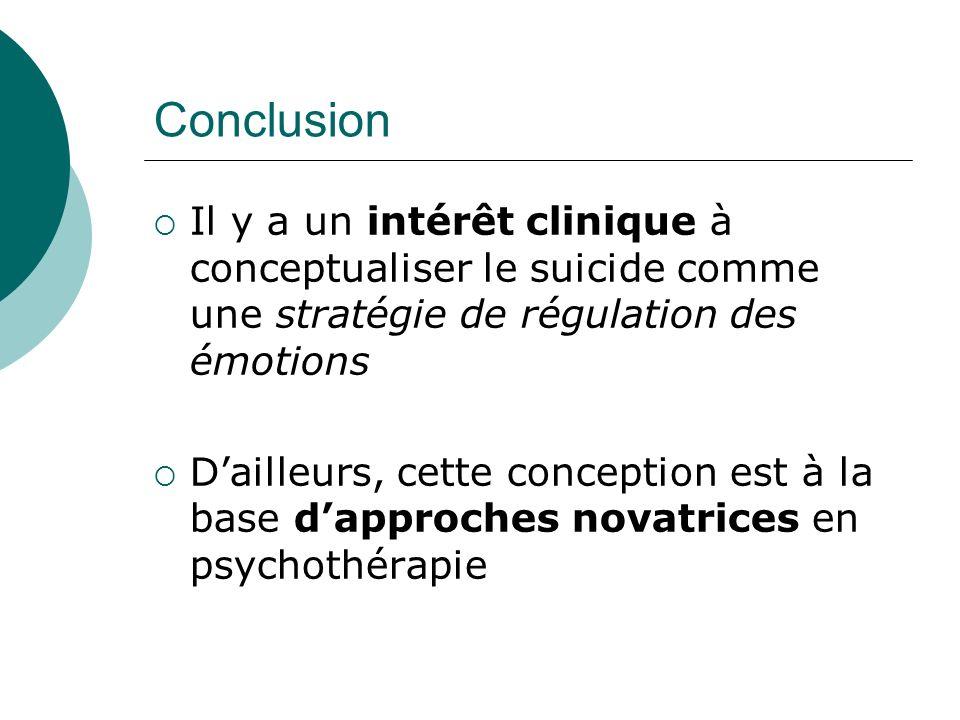 Conclusion Il y a un intérêt clinique à conceptualiser le suicide comme une stratégie de régulation des émotions.