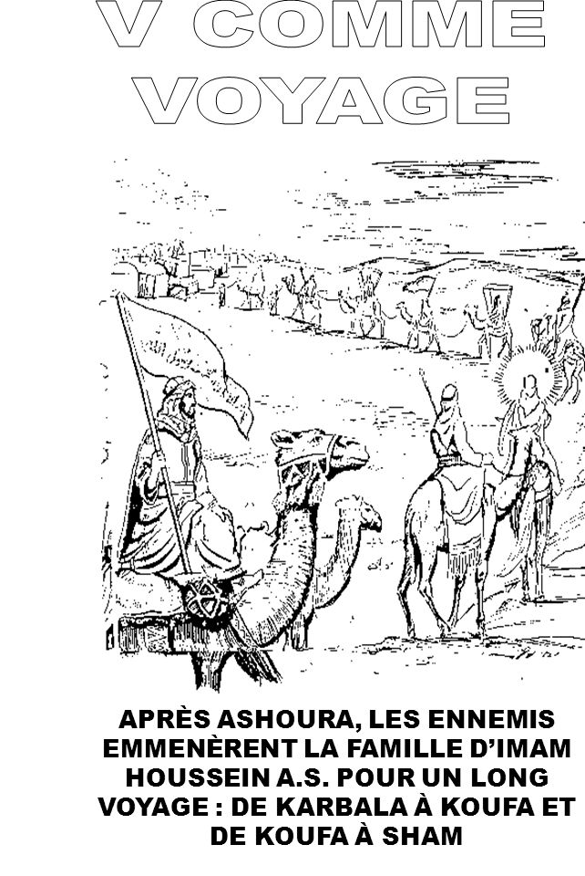 V COMME VOYAGE. APRÈS ASHOURA, LES ENNEMIS EMMENÈRENT LA FAMILLE D'IMAM HOUSSEIN A.S.