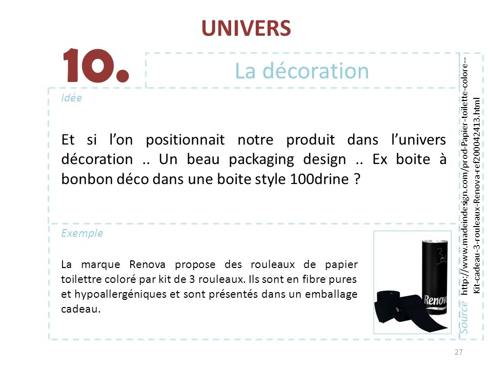 UNIVERS 10. La décoration. Source http://www.madeindesign.com/prod-Papier-toilette-colore--Kit-cadeau-3-rouleaux-Renova-ref200042413.html.