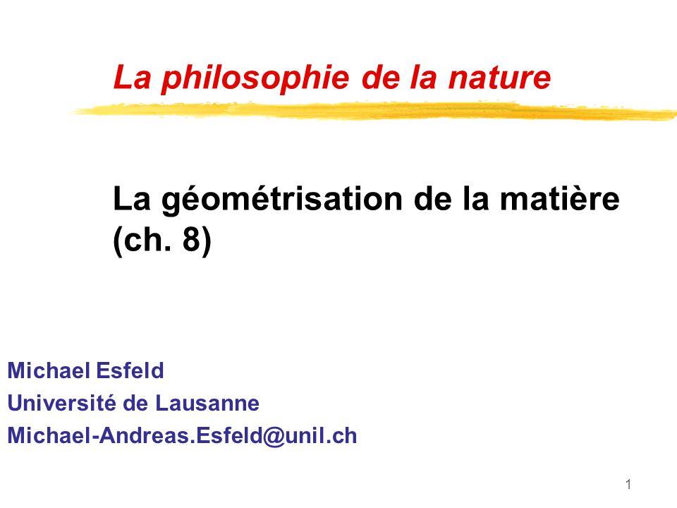 La philosophie de la nature La géométrisation de la matière (ch. 8)