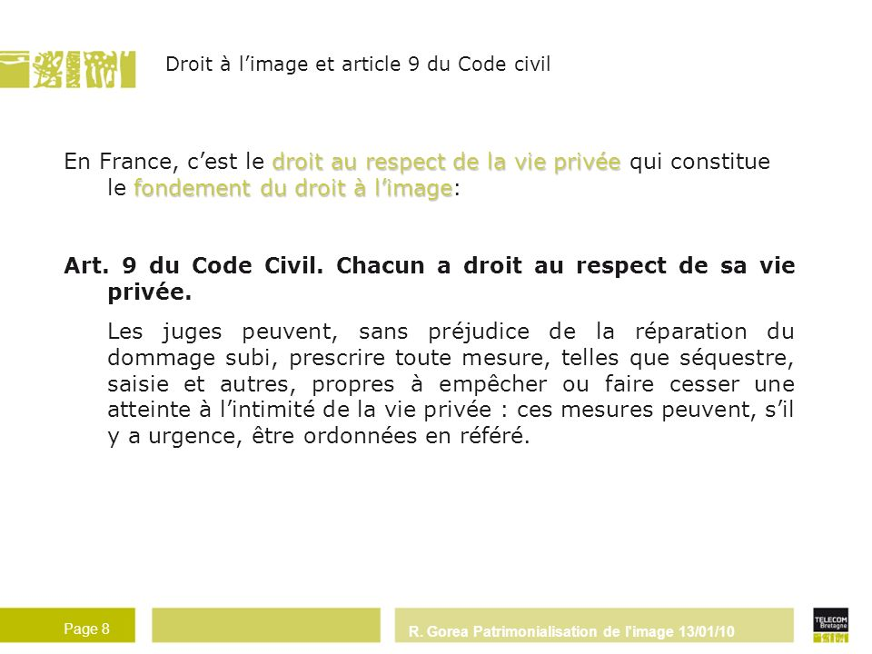 Art. 9 du Code Civil. Chacun a droit au respect de sa vie privée.