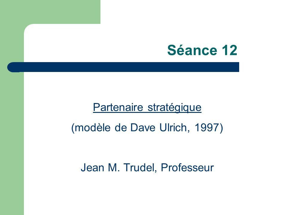 Séance 12 Partenaire stratégique (modèle de Dave Ulrich, 1997)