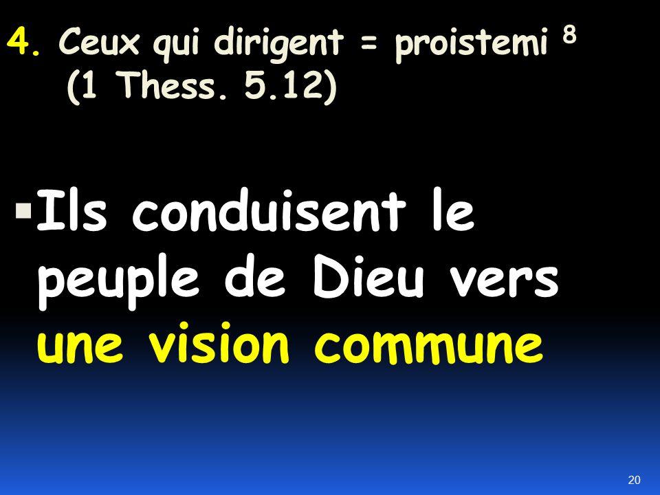 4. Ceux qui dirigent = proistemi 8 (1 Thess. 5.12)