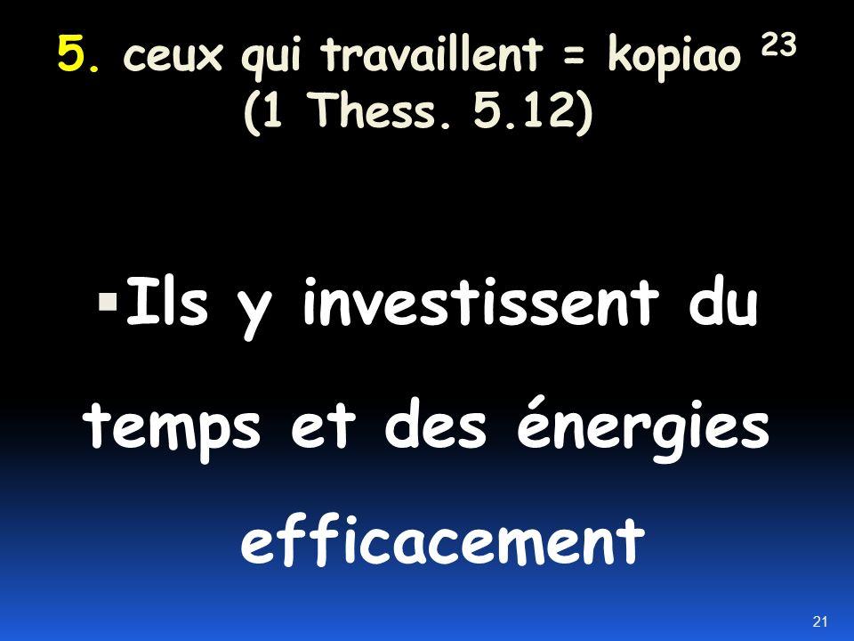 5. ceux qui travaillent = kopiao 23 (1 Thess. 5.12)