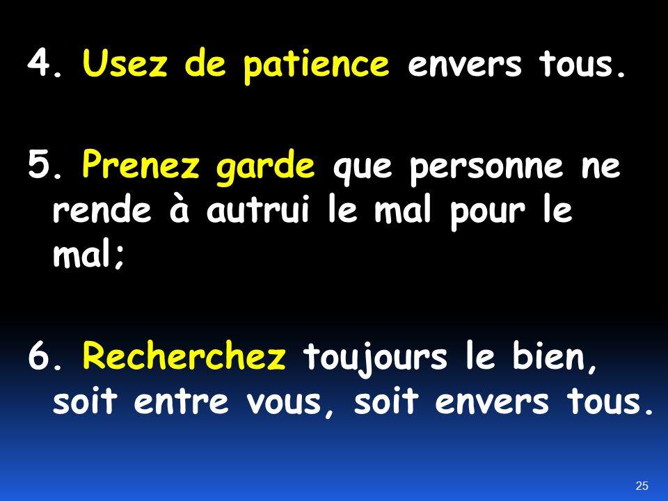 4. Usez de patience envers tous.