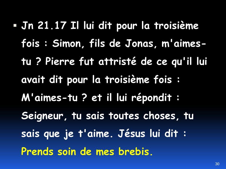 Jn 21.17 Il lui dit pour la troisième fois : Simon, fils de Jonas, m aimes- tu .