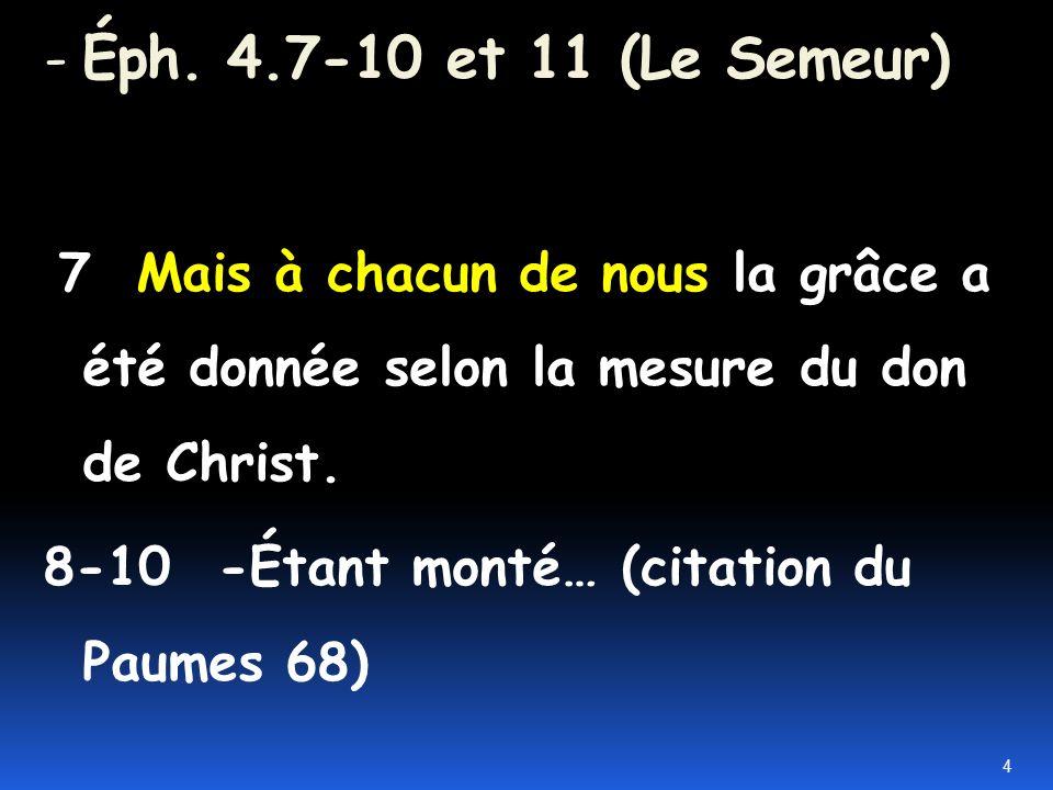 - Éph. 4.7-10 et 11 (Le Semeur)