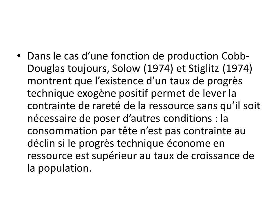 Dans le cas d'une fonction de production Cobb-Douglas toujours, Solow (1974) et Stiglitz (1974) montrent que l'existence d'un taux de progrès technique exogène positif permet de lever la contrainte de rareté de la ressource sans qu'il soit nécessaire de poser d'autres conditions : la consommation par tête n'est pas contrainte au déclin si le progrès technique économe en ressource est supérieur au taux de croissance de la population.