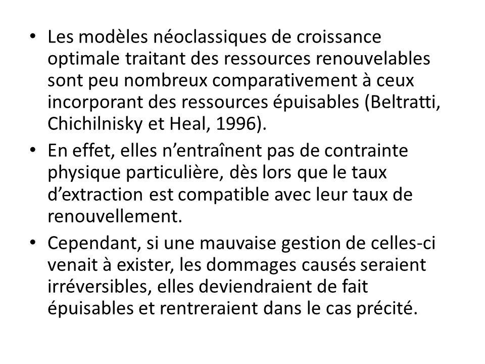Les modèles néoclassiques de croissance optimale traitant des ressources renouvelables sont peu nombreux comparativement à ceux incorporant des ressources épuisables (Beltratti, Chichilnisky et Heal, 1996).