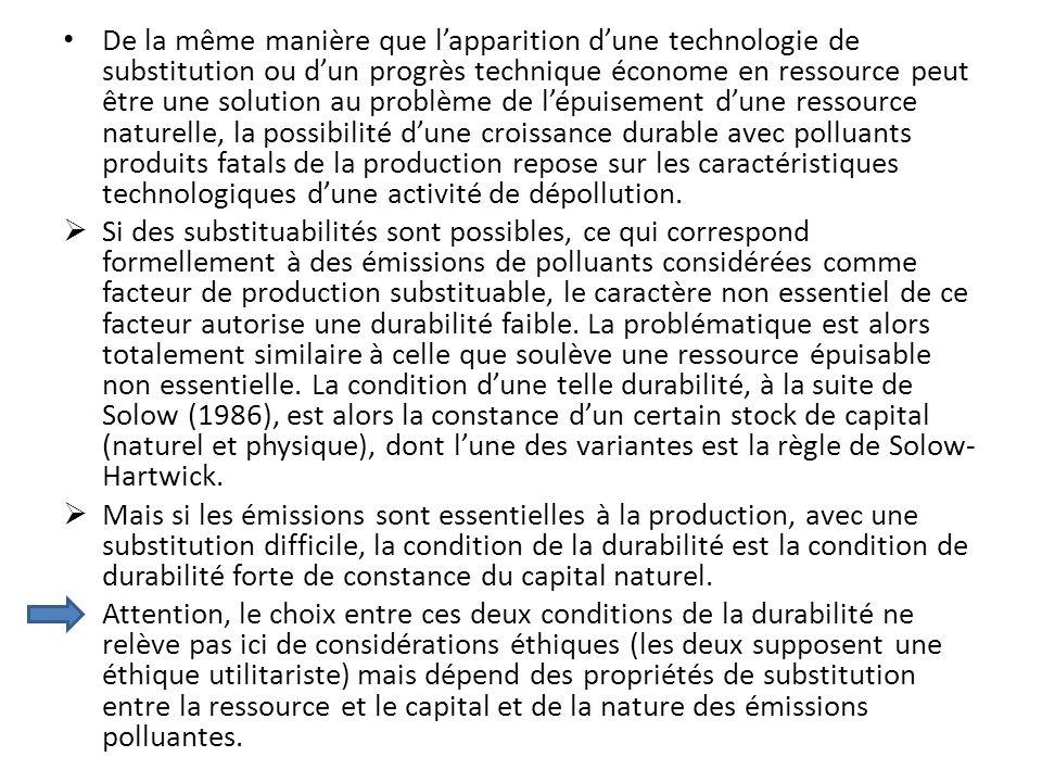 De la même manière que l'apparition d'une technologie de substitution ou d'un progrès technique économe en ressource peut être une solution au problème de l'épuisement d'une ressource naturelle, la possibilité d'une croissance durable avec polluants produits fatals de la production repose sur les caractéristiques technologiques d'une activité de dépollution.