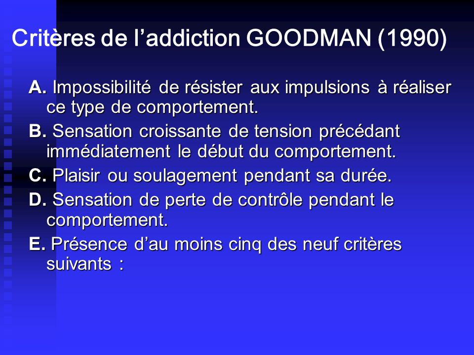Critères de l'addiction GOODMAN (1990)