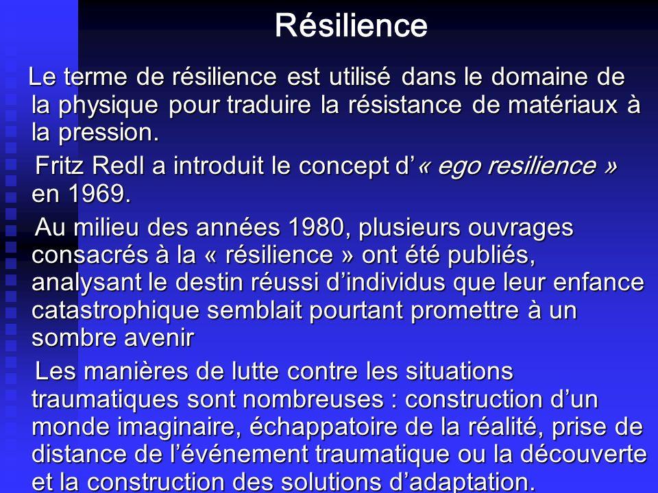 Résilience Le terme de résilience est utilisé dans le domaine de la physique pour traduire la résistance de matériaux à la pression.