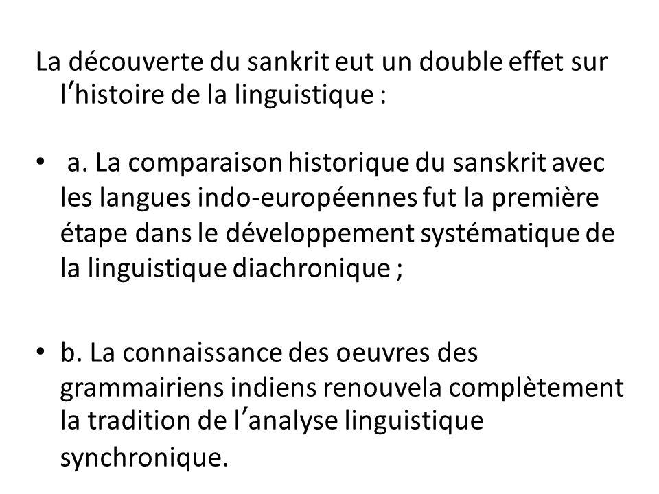La découverte du sankrit eut un double effet sur l'histoire de la linguistique :