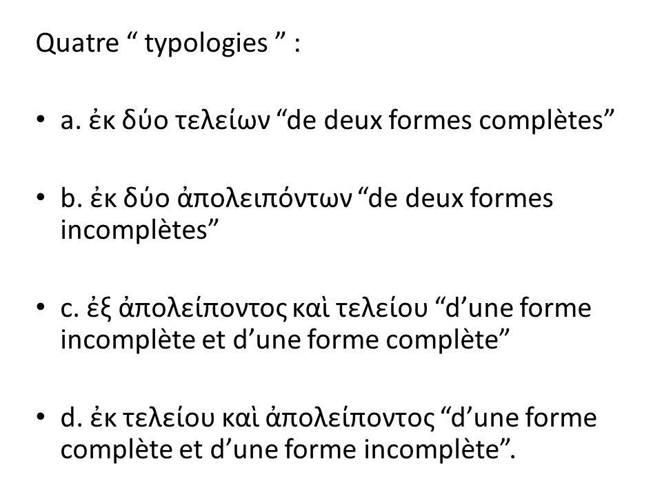 Quatre typologies : a. ἐκ δύο τελείων de deux formes complètes b. ἐκ δύο ἀπολειπόντων de deux formes incomplètes