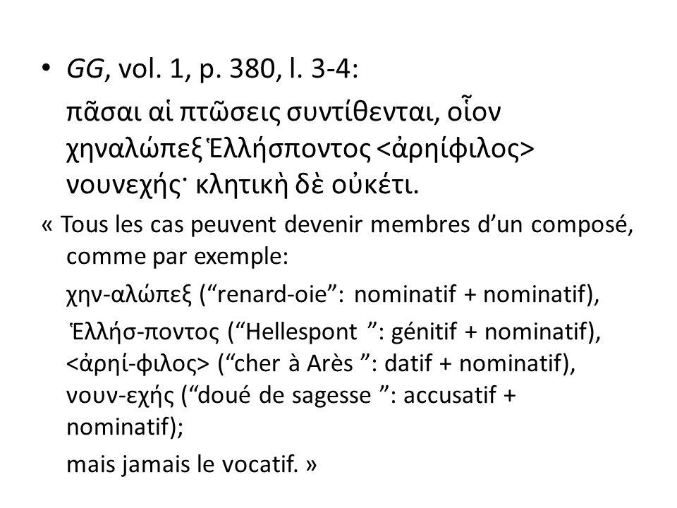GG, vol. 1, p. 380, l. 3-4: πᾶσαι αἱ πτῶσεις συντίθενται, οἷον χηναλώπεξ Ἑλλήσποντος <ἀρηίφιλος> νουνεχής· κλητικὴ δὲ οὐκέτι.
