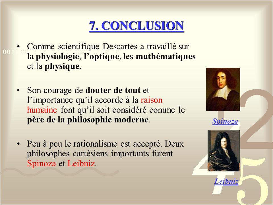 7. CONCLUSION Comme scientifique Descartes a travaillé sur la physiologie, l'optique, les mathématiques et la physique.