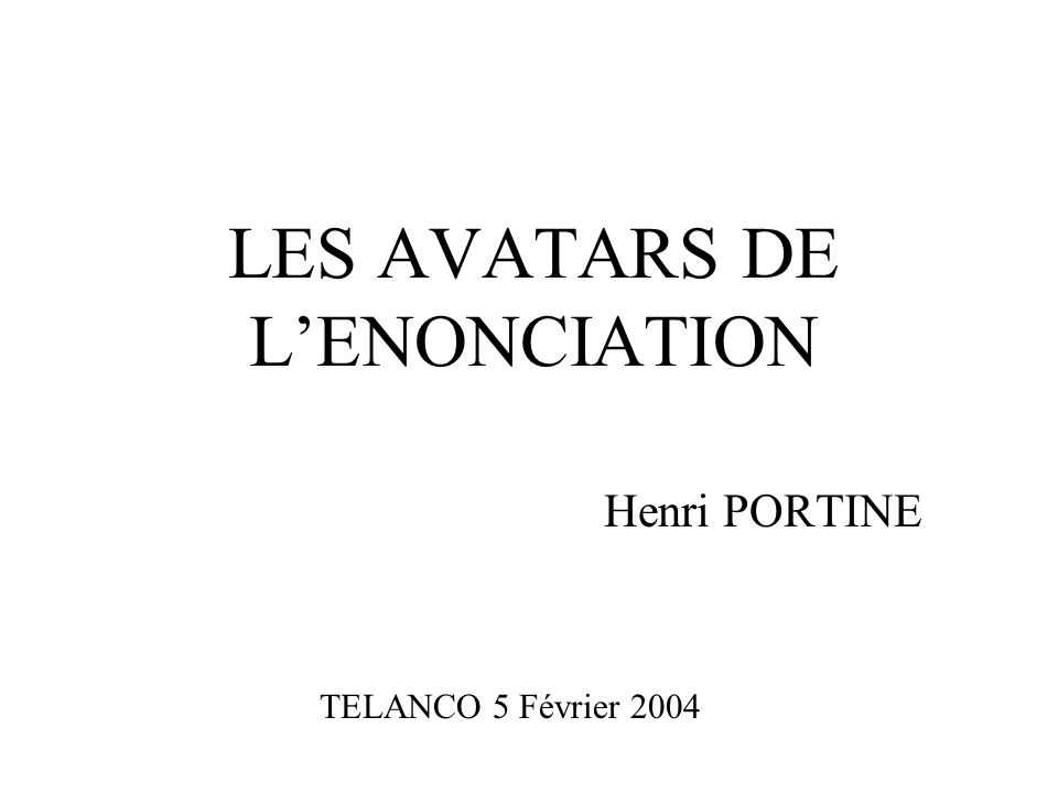 LES AVATARS DE L'ENONCIATION