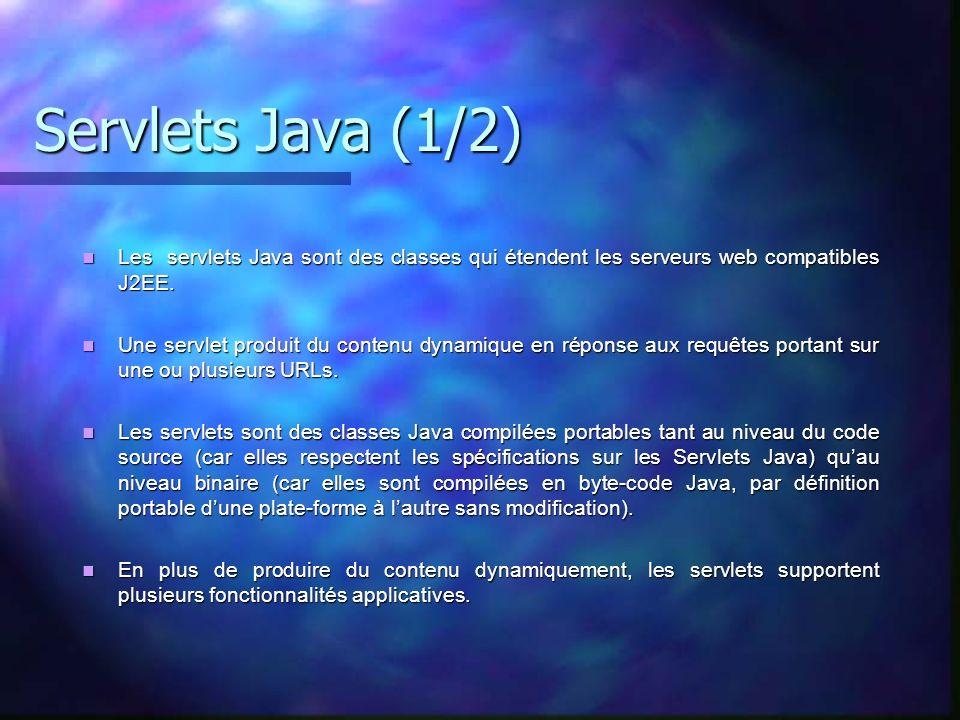 Servlets Java (1/2) Les servlets Java sont des classes qui étendent les serveurs web compatibles J2EE.