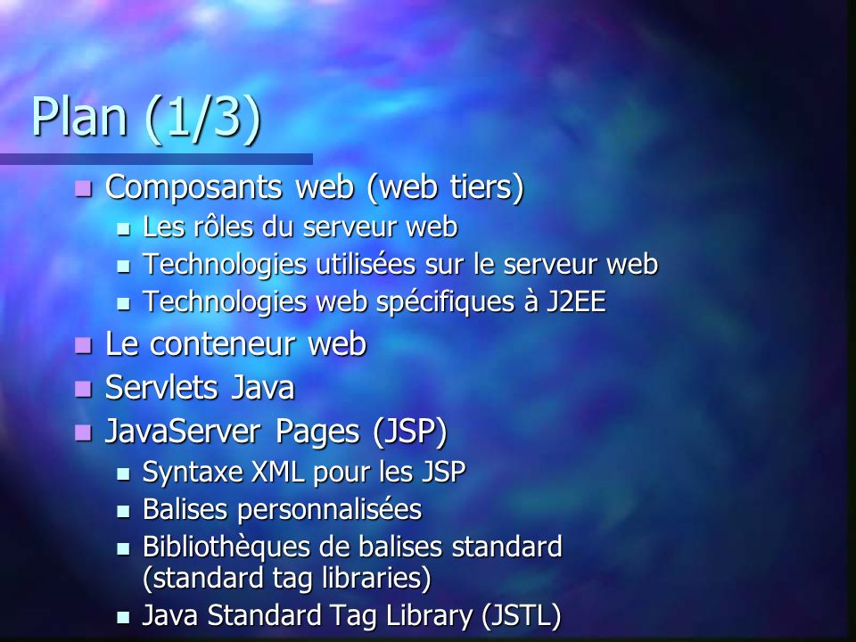 Plan (1/3) Composants web (web tiers) Le conteneur web Servlets Java