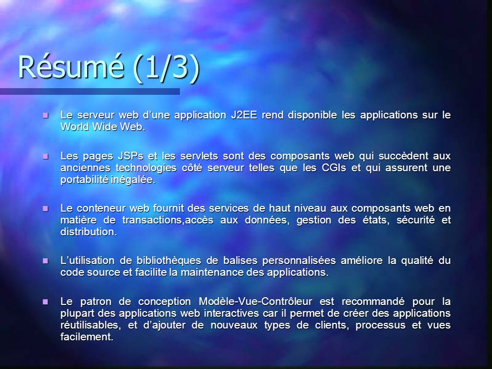Résumé (1/3) Le serveur web d'une application J2EE rend disponible les applications sur le World Wide Web.