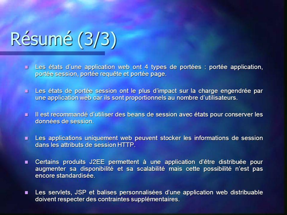 Résumé (3/3) Les états d'une application web ont 4 types de portées : portée application, portée session, portée requête et portée page.