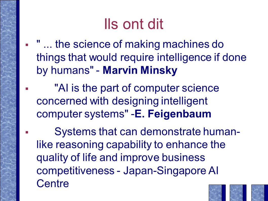 Ils ont dit ... the science of making machines do things that would require intelligence if done by humans - Marvin Minsky.