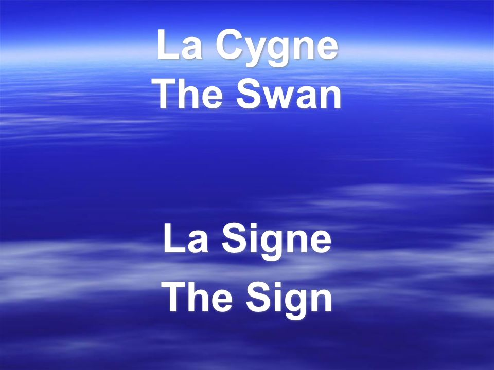 La Cygne The Swan La Signe The Sign