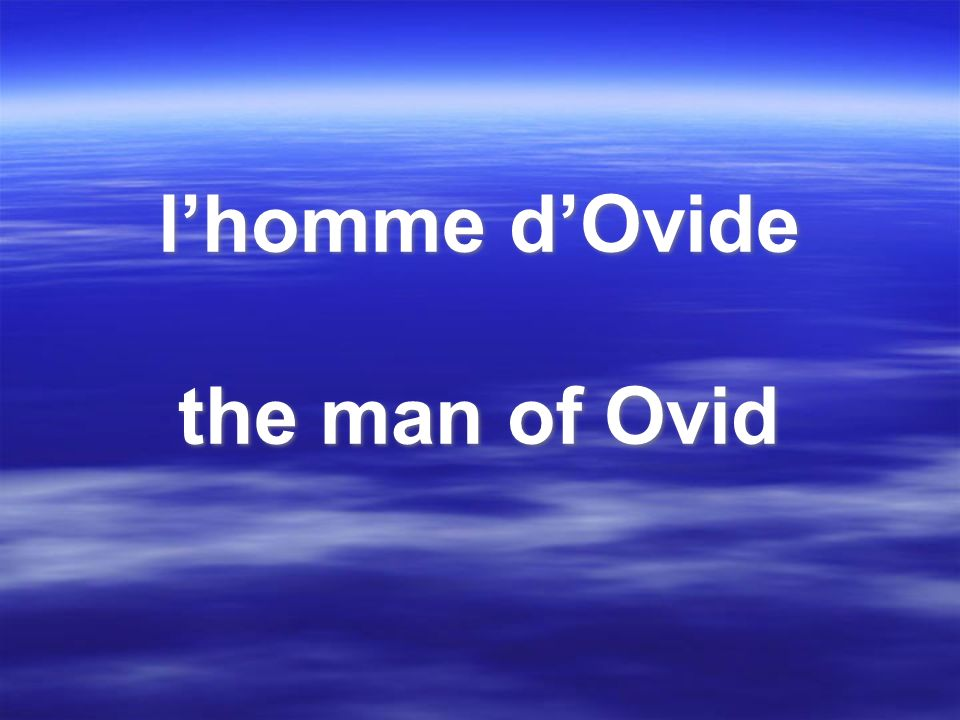l'homme d'Ovide the man of Ovid