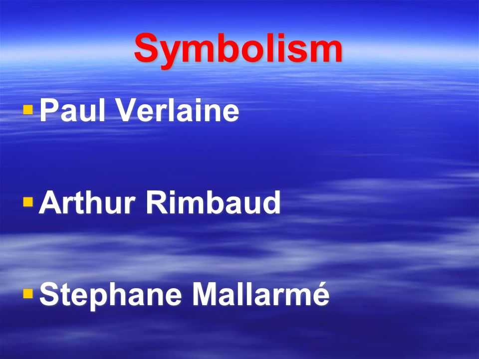 Symbolism Paul Verlaine Arthur Rimbaud Stephane Mallarmé