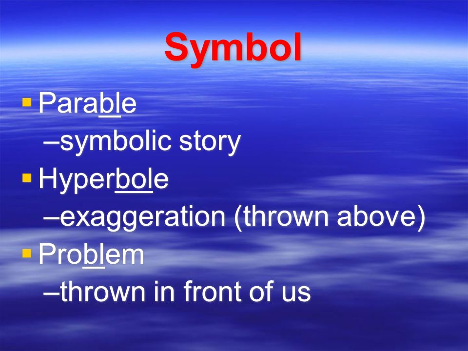 Symbol Parable symbolic story Hyperbole exaggeration (thrown above)