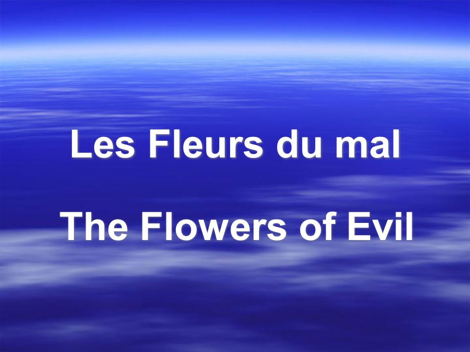 Les Fleurs du mal The Flowers of Evil