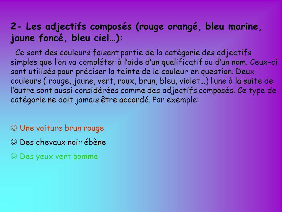 2- Les adjectifs composés (rouge orangé, bleu marine, jaune foncé, bleu ciel…):