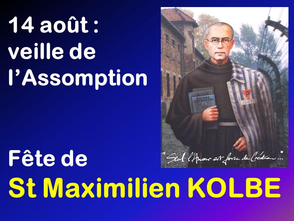 14 août : veille de l'Assomption Fête de St Maximilien KOLBE