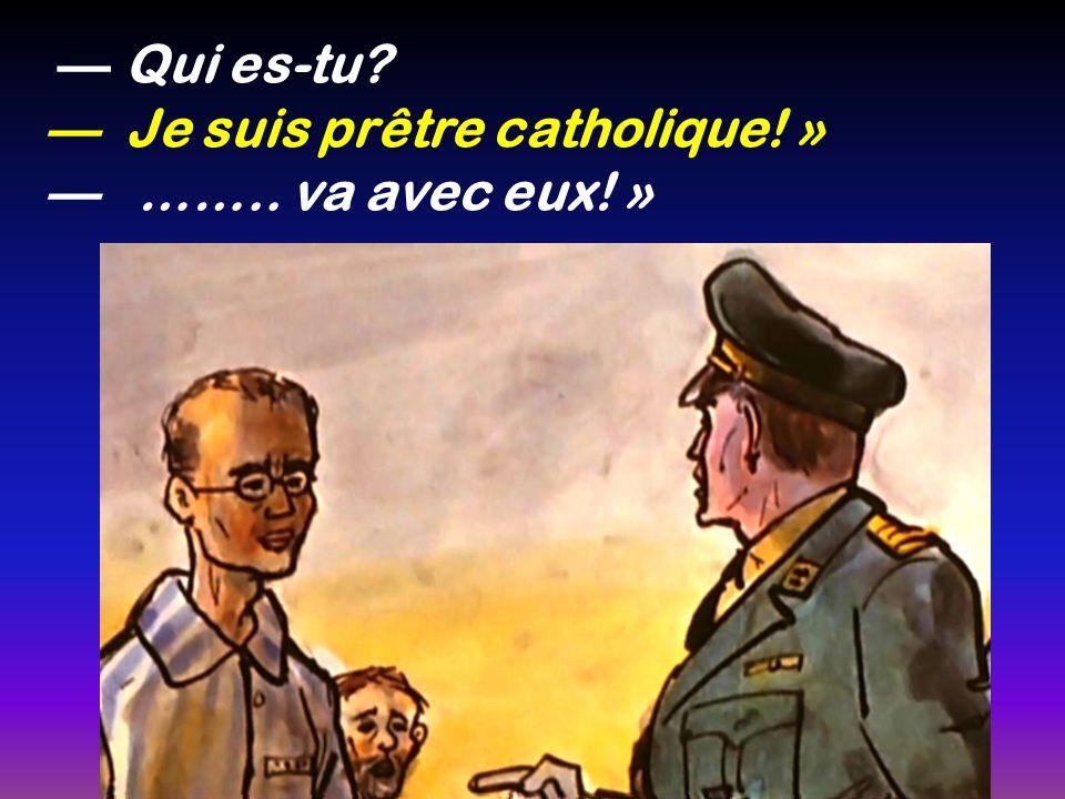 — Qui es-tu — Je suis prêtre catholique! » — …….. va avec eux! »