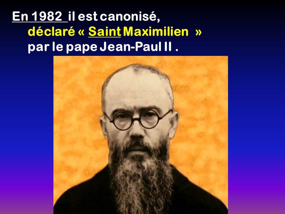 En 1982 il est canonisé, déclaré « Saint Maximilien » par le pape Jean-Paul II .