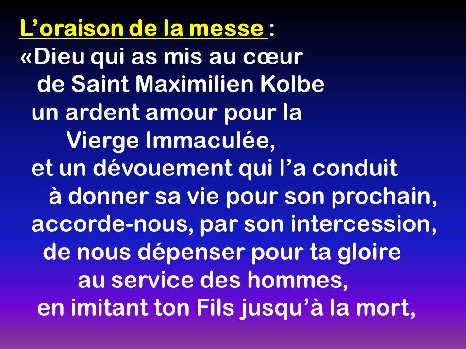 L'oraison de la messe : «Dieu qui as mis au cœur. de Saint Maximilien Kolbe. un ardent amour pour la.