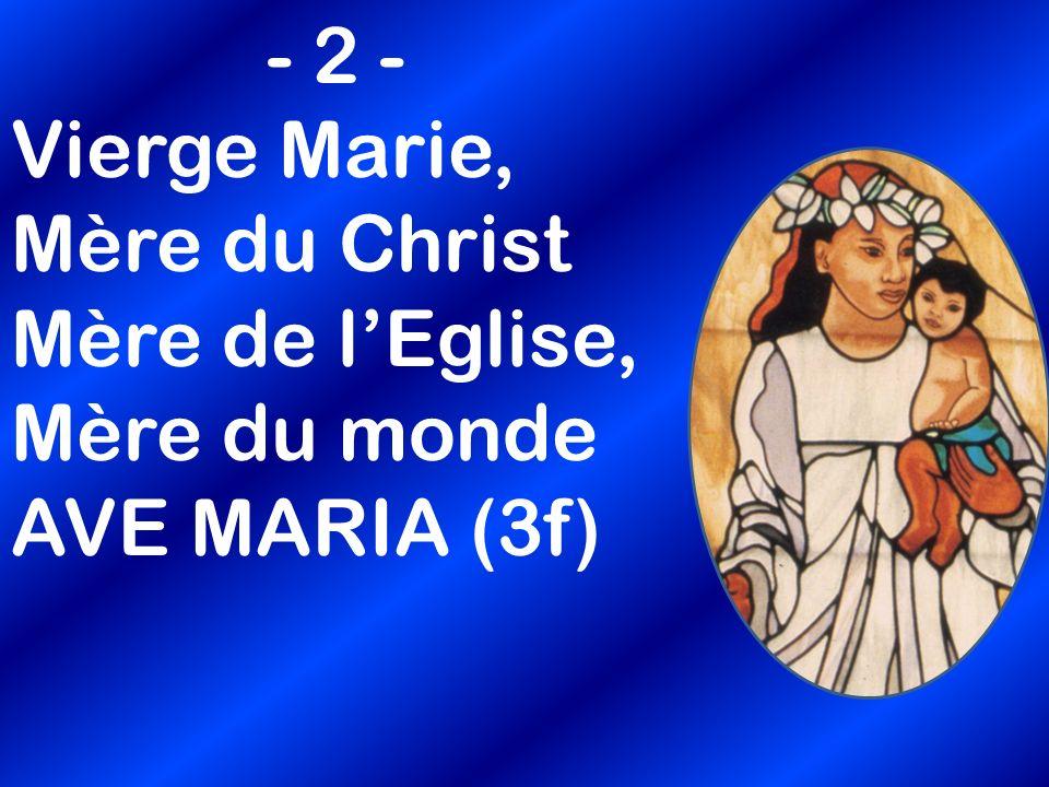 - 2 - Vierge Marie, Mère du Christ Mère de l'Eglise, Mère du monde AVE MARIA (3f)
