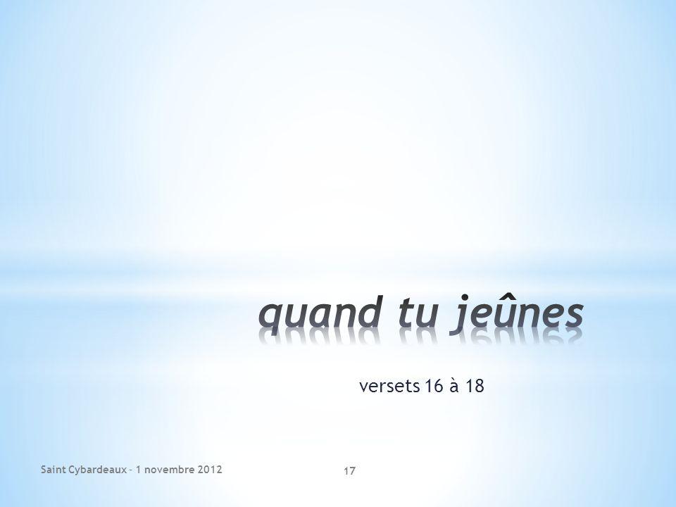 quand tu jeûnes versets 16 à 18 Saint Cybardeaux – 1 novembre 2012