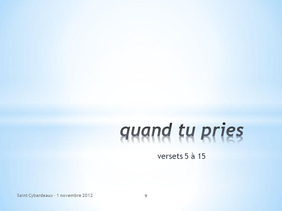 quand tu pries versets 5 à 15 Saint Cybardeaux – 1 novembre 2012