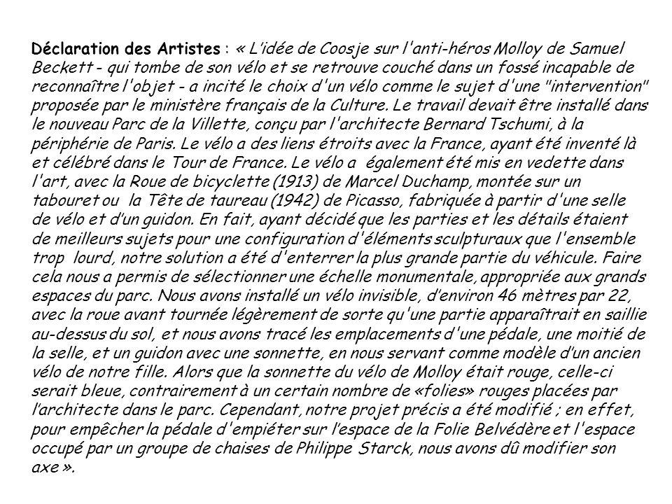 Déclaration des Artistes : « L'idée de Coosje sur l anti-héros Molloy de Samuel Beckett - qui tombe de son vélo et se retrouve couché dans un fossé incapable de reconnaître l objet - a incité le choix d un vélo comme le sujet d une intervention proposée par le ministère français de la Culture. Le travail devait être installé dans le nouveau Parc de la Villette, conçu par l architecte Bernard Tschumi, à la périphérie de Paris. Le vélo a des liens étroits avec la France, ayant été inventé là et célébré dans le Tour de France.