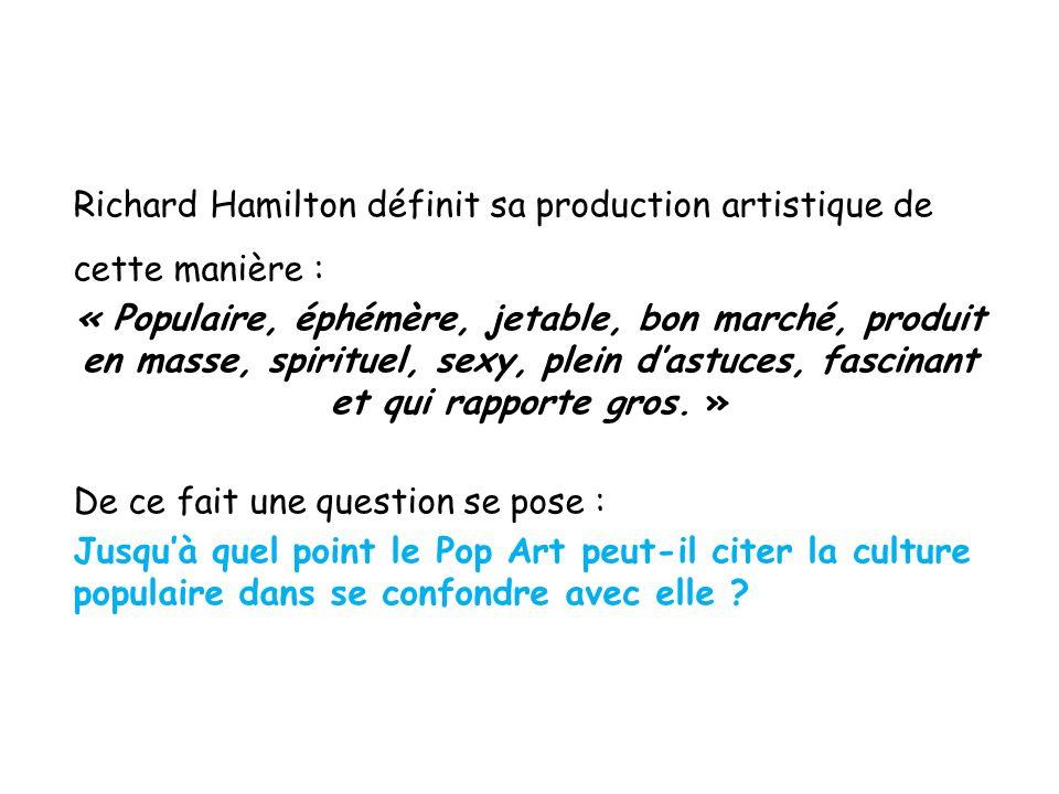 Richard Hamilton définit sa production artistique de cette manière :